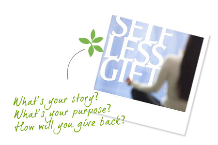 What's your story? What's your purpose? How will you give back?